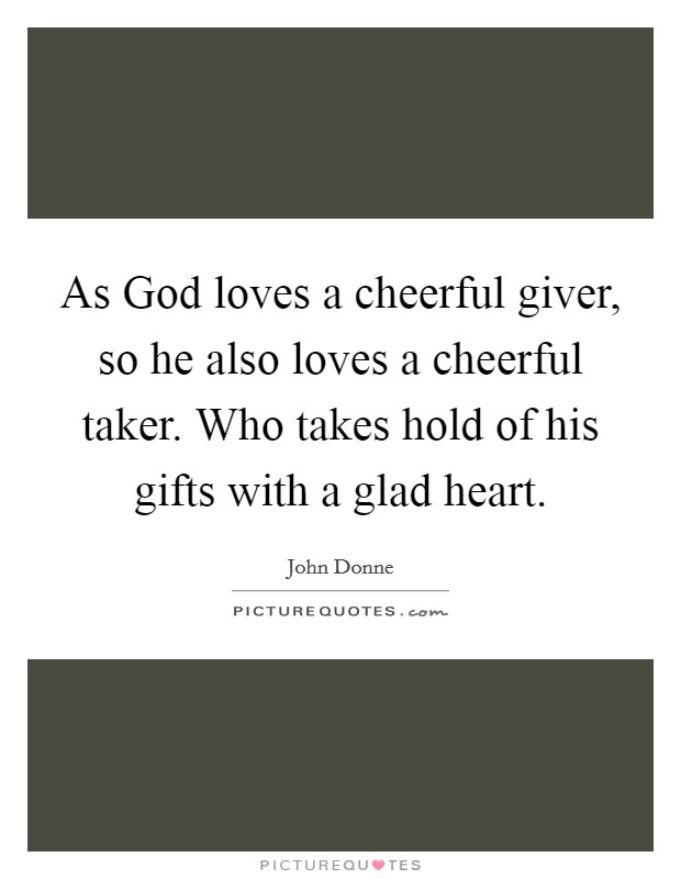 as-god-loves-a-cheerful-giver-so-he-also-loves-a-cheerful-taker-who-takes-hold-of-his-gifts-with-a-quote-1